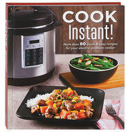 """Cook Instant!"" Pressure Cooker Cookbook"