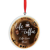 Personalized Life is Better with Coffee Ornament